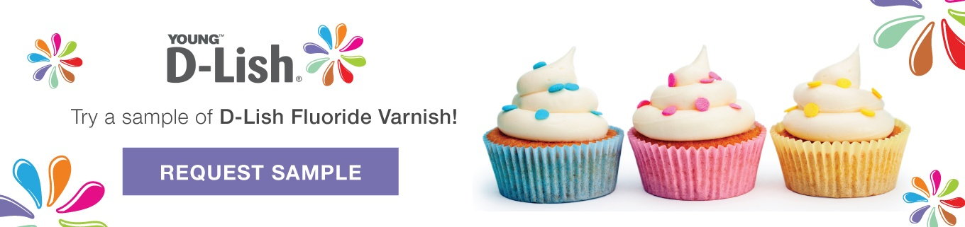 Request a D-Lish Fluoride Varnish Sample!